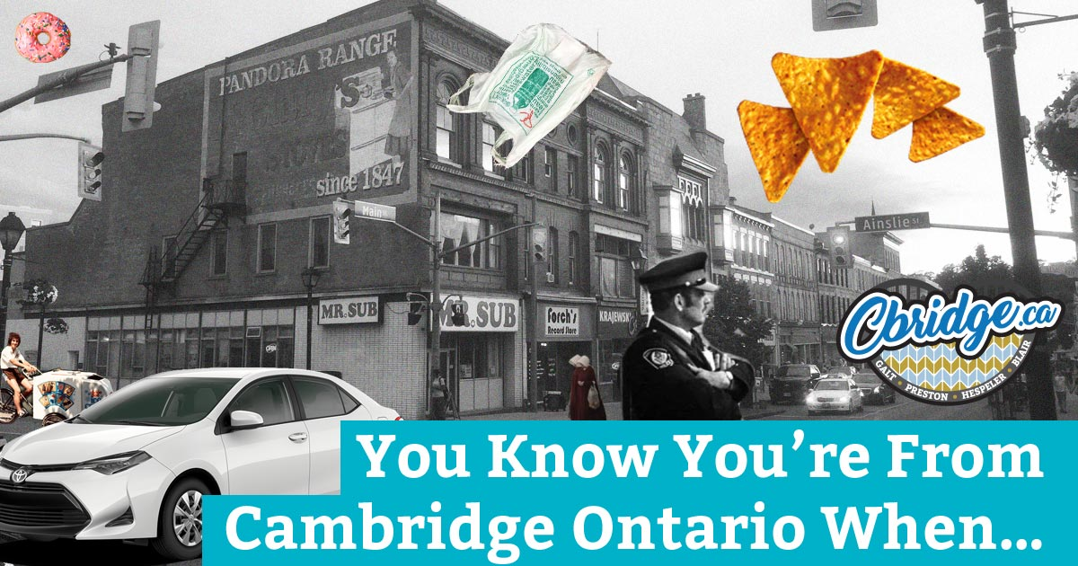 You Know You're From Cambridge Ontario When...