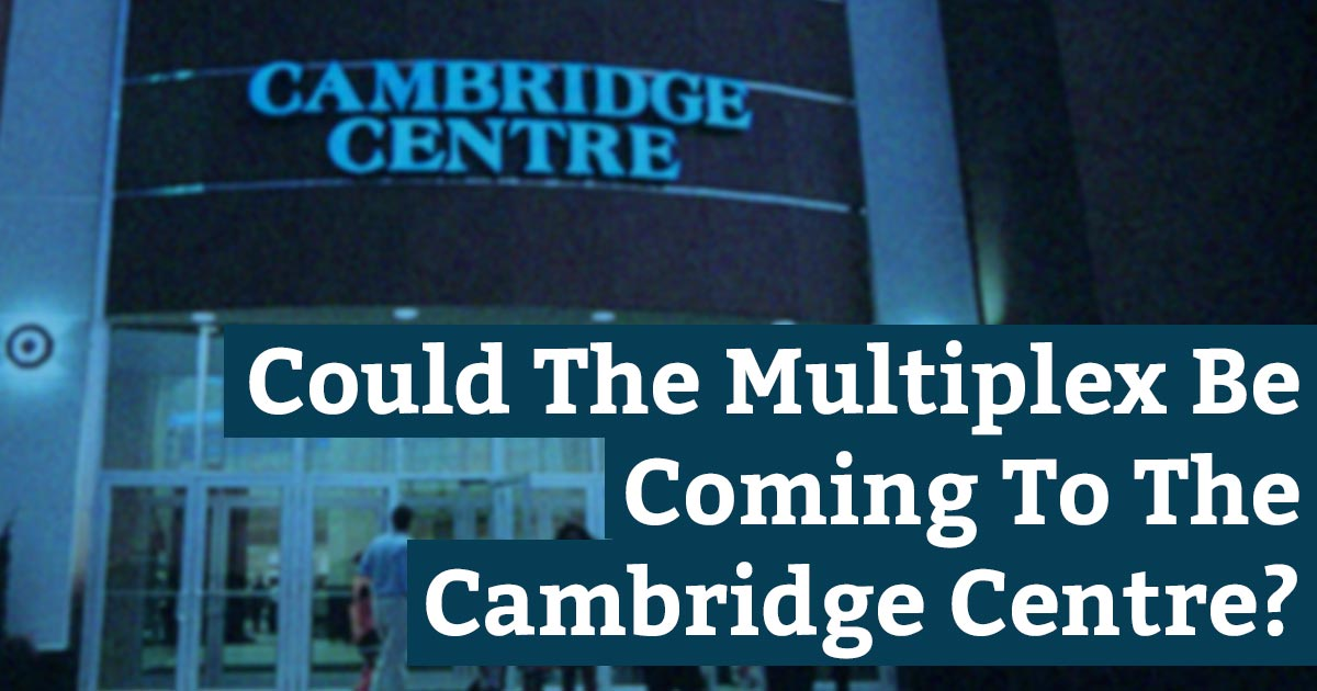 Could The Multiplex Be Coming To The Cambridge Centre?
