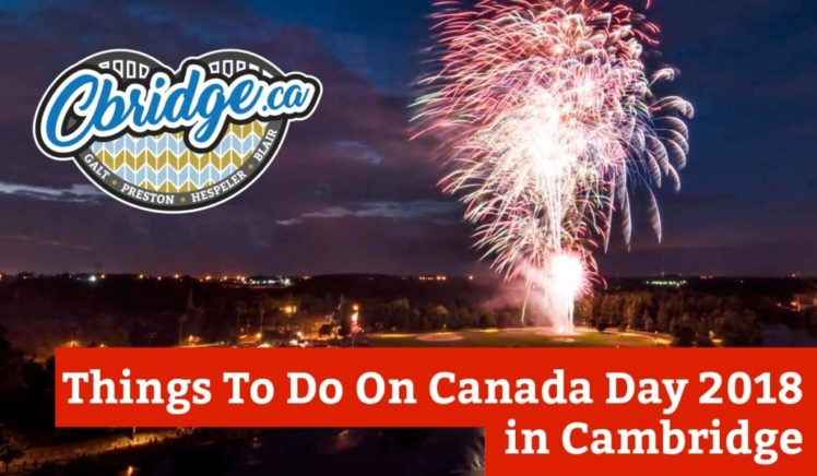 Things To Do On Canada Day 2018 in Cambridge