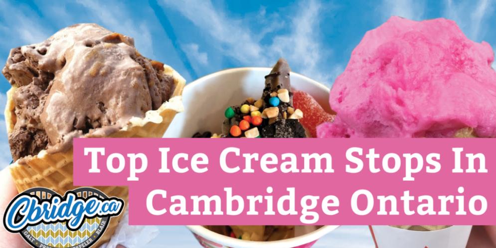 Top Ice Cream Stops In Cambridge Ontario