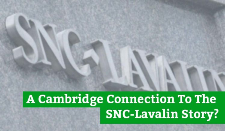 A Cambridge Connection To The SNC-Lavalin Story?